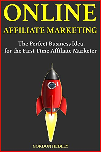 Online Affiliate Marketing: The Perfect Business Idea for the First Time Affiliate Marketer (English Edition)