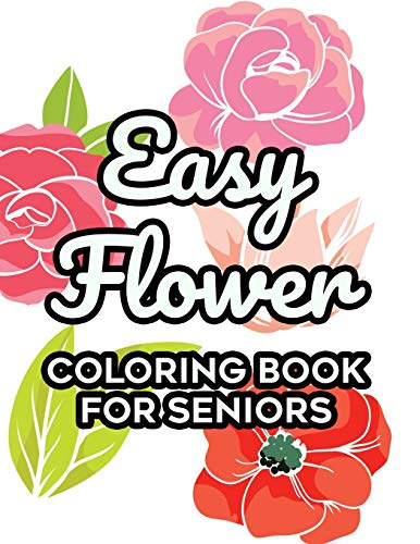 Compare Textbook Prices for Easy Flower Coloring Book For Seniors: Floral Coloring Activity Sheets For Elderly Adults, Simple Flower Designs To Color For Relaxation Large type / Large print Edition ISBN 9798562105875 by Cates, Virginia