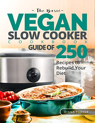 The Basic Vegan Slow Cooker Cookbook: Guide of 250 Recipes to rebuild your Diet (English Edition)