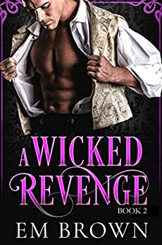 A Wicked Revenge, Book 2: A Steamy Historical Romance (formerly Punishing Miss Primrose) (Red Chrysanthemum Boxset) by [Em Brown]