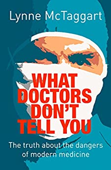 What Doctors Don't Tell You: The Truth About the Dangers of Modern Medicine by [Lynne McTaggart]