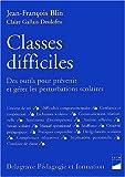 Classes difficiles. Des outils pour prévenir et gérer les perturbations scolaires