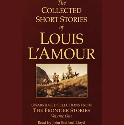 The Collected Short Stories of Louis L'Amour (Unabridged Selections from The Frontier Stories, Volume One) audiobook cover art