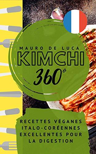 Kimchi 360°: Recettes véganes italo-coréennes excellentes pour la digestion (French Edition)