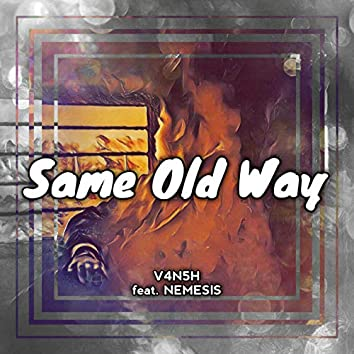 Same Old Way (feat. NEMESIS)