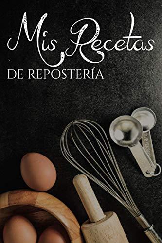 Mis Recetas Favoritas de Repostería: Cuaderno para recetas de cocina - Recetario de cocina en blanco - Libreta para recetas de cocina (Cuadernos Recetas)