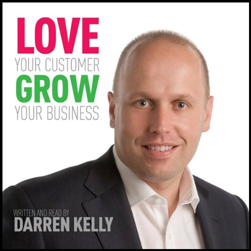 Love Your Customer, Grow Your Business audiobook cover art