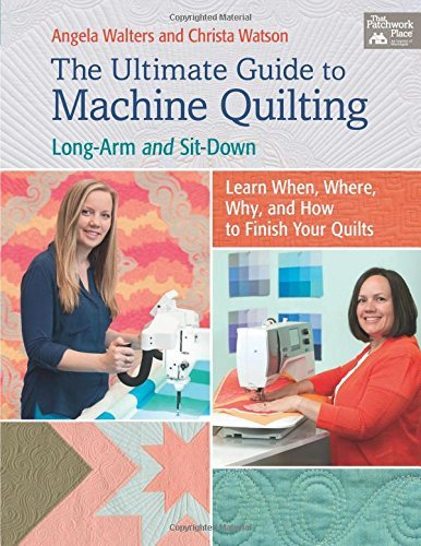 The Ultimate Guide to Machine Quilting: Long-Arm and Sit-Down Learn When, Where, Why and How to Finish Your Quilts by Angela Walters (May 09,2016)