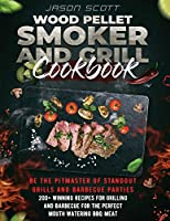 Wood Pellet Smoker and Grill Cookbook: Be the Pitmaster of Standout Grills and Barbecue Parties 200+ Winning Recipes for Grilling and Barbecue for The Perfect Mouth Watering BBQ Meat