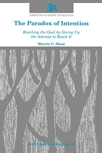 The Paradox of Intention: Reaching the Goal by Giving Up the Attempt to Reach It (Studies in Religion/American Academy of Religion) (Aar Studies in Religion Series, Band 48)