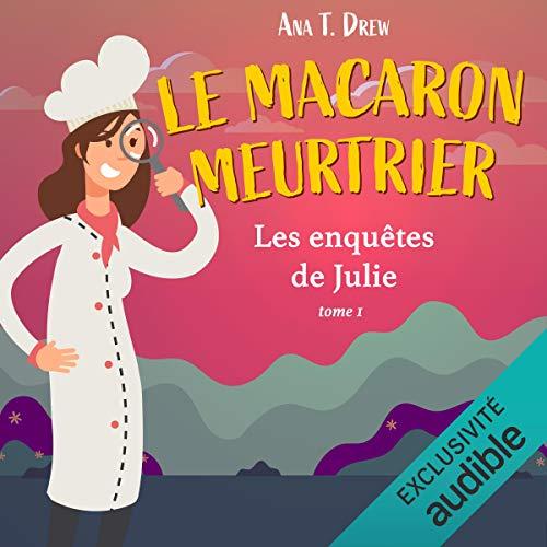 Le macaron meurtrier: Les enquêtes de Julie 1