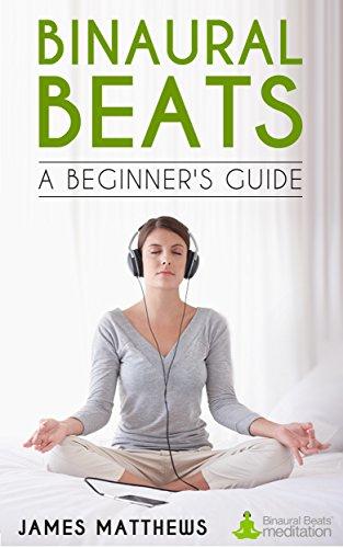Binaural Beats - A Beginner's Guide (English Edition)