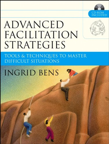 Advanced Facilitation Strategies: Tools and Techniques to Master Difficult Situations (English Edition)