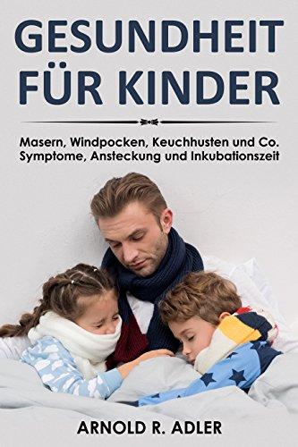 Gesundheit für Kinder: Masern, Windpocken, Keuchhusten und Co. Symptome, Ansteckung und Inkubationszeit