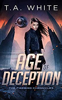 Age of Deception (The Firebird Chronicles Book 2) (English Edition) van [T.A. White]