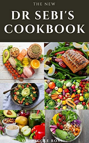 THE NEW DR. SEBI'S COOKBOOK: A complete guide to Dr. sebi's cookbook for cleansing, detoxing, weight
