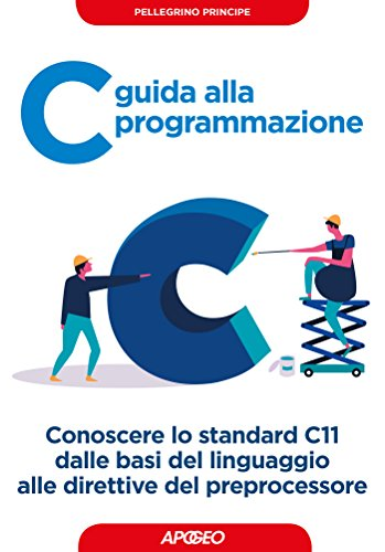 C guida alla programmazione: Conoscere lo standard C11 dalle basi del linguaggio alle direttive del preprocessore (Programmare con C Vol. 1)