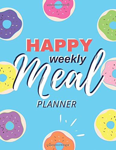 Happy Weekly Meal Planner: 52 Week Healthy Daily Tracker Menu Ideas and Shopping Lists Planning, Track and Plan Your Meals Food Planner / Diary / Log ... Grocery List for Your Family (Happy Meals)