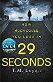 Logan, T: 29 Seconds: The gripping thriller from the million-copy Sunday Times bestselling author of THE HOLIDAY and THE CATCH