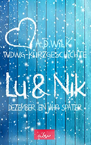 Lu & Nik. Dezember. Ein Jahr später. (Wenn du wieder gehst 2)
