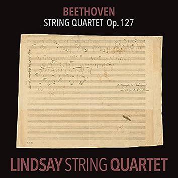 Beethoven: String Quartet in E-Flat Major, Op. 127 (Lindsay String Quartet: The Complete Beethoven String Quartets Vol. 7)