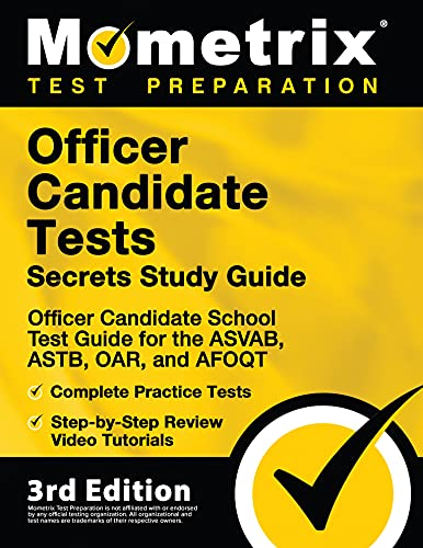 Officer Candidate Tests Secrets Study Guide - Officer Candidate School Exam Guide for the ASVAB, ASTB, OAR, and AFOQT, Complete Practice Tests, Step-by-Step Review Video Tutorials [3rd Edition]