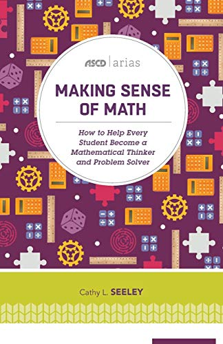 Making Sense Of Math How To Help Every Student Become A Mathematical Thinker And Problem Solver Ascd Arias