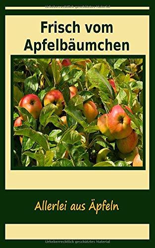 Frisch vom Apfelbäumchen: Allerlei aus Äpfeln