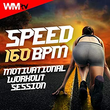 Speed 160 Bpm Motivational Workout Session (60 Minutes Non-Stop Mixed Compilation for Fitness And Workout 160 Bpm)