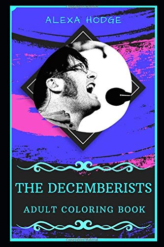 The Decemberists Adult Coloring Book: Influential Indie Rock Band Adult Coloring Book (The Decemberists Books, Band 0)