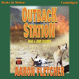 Outback Station     Outback Series #2              By:                                                                                                                                 Aaron Fletcher                               Narrated by:                                                                                                                                 Jerry Sciarrio                      Length: 14 hrs and 11 mins     8 ratings     Overall 3.9