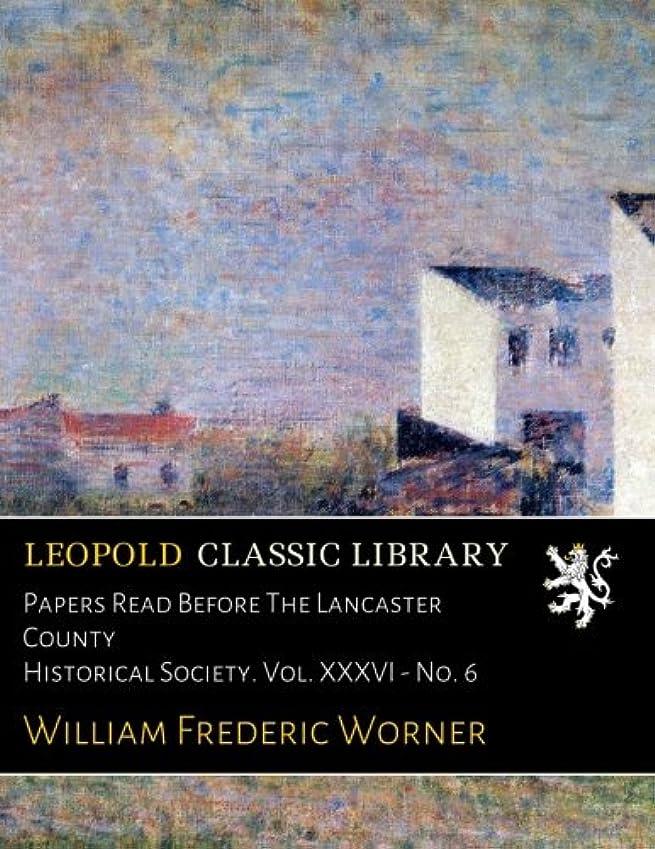 壊滅的なうなずく測定可能Papers Read Before The Lancaster County Historical Society. Vol. XXXVI - No. 6