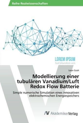 Modellierung einer tubulären Vanadium/Luft Redox Flow Batterie: Simple numerische Simulation eines innovativen elektrochemischen Energiespeichers