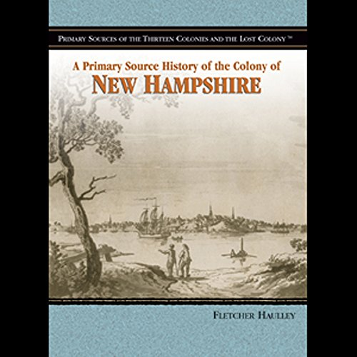 A Primary Source History of the Colony of New Hampshire  audiobook cover art