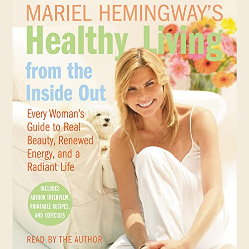 Mariel Hemingway's Healthy Living from the Inside Out: Every Woman's Guide to Real Beauty, Renewed E