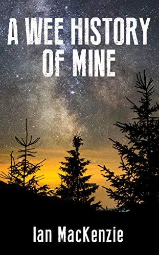 A WEE HISTORY OF MINE by [Ian MacKenzie]