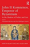 John II Komnenos, Emperor of Byzantium: In the Shadow of Father and Son (Publications of the Centre for Hellenic Studies, King's College London)