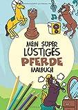 Mein super lustiges Pferde Malbuch: 50 super lustige Pferde zum Ausmalen für Kinder ab 4 Jahren! (Super lustiges Malen, Band 5)