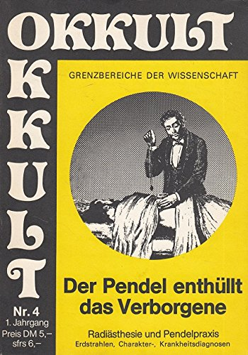 OKKULT - Grenzbereiche der Wissenschaft Nr. 4 / 1. Jahrgang - Der Pendel enthüllt das Verborgene - Radiästhesie und Pendelpraxis