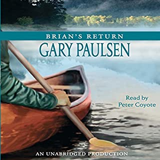 Brian's Return                   By:                                                                                                                                 Gary Paulsen                               Narrated by:                                                                                                                                 Peter Coyote                      Length: 2 hrs and 26 mins     419 ratings     Overall 4.7