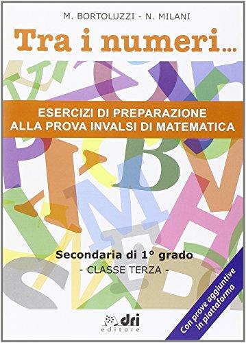 Tra i numeri... Esercizi di preparazione alla prova INVALSI di matematica. Per la 3° classe delle Scuole superiori