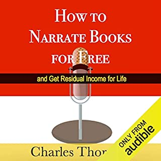 How to Narrate Books for Free and Get Residual Income for Life audiobook cover art