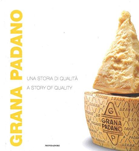 Grana Padano. Una storia di qualità-A story of quality. Ediz. bilingue