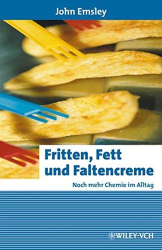 Fritten, Fett und Faltencreme: Noch mehr Chemie im Alltag (Erlebnis Wissenschaft)