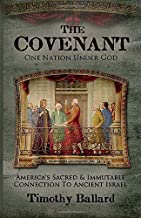 The Covenant, One Nation under God: America's Sacred & Immutable Connection to Ancient Israel