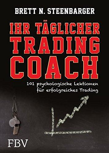 Ihr täglicher Tradingcoach: 101 psychologische Lektionen für erfolgreiches Trading