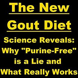 "The New Gout Diet - Science Reveals: Why ""Purine-Free"" is a Lie and What Really Works by [Ian King]"