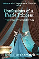 Confessions of A Faerie Princess: The Order of The Golden Tyde: Maddie McT: Mysteries of The Fae