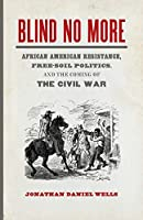 Blind No More: African American Resistance, Free-soil Politics, and the Coming of the Civil War (Mercer University Lamar Memorial Lectures)