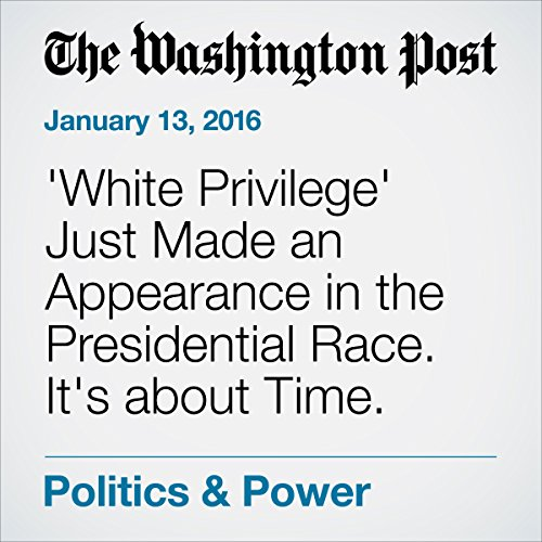 'White Privilege' Just Made an Appearance in the Presidential Race. It's about Time. audiobook cover art